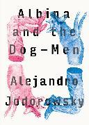 Cover-Bild zu Jodorowsky, Alejandro: Albina and the Dog-Men