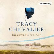 Cover-Bild zu Chevalier, Tracy: Die englische Freundin (Audio Download)