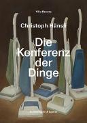 Cover-Bild zu Christoph Hänsli - Die Konferenz der Dinge von Stern-Preisig, Franziska (Hrsg.)