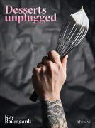 Desserts unplugged von Baumgardt, Kay
