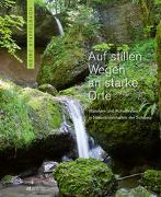 Auf stillen Wegen an starke Orte von Staffelbach, Heinz