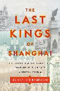 Cover-Bild zu The Last Kings of Shanghai von Kaufman, Jonathan