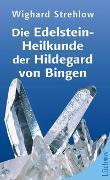 Cover-Bild zu Die Edelstein-Heilkunde der Hildegard von Bingen von Strehlow, Wighard
