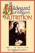 Cover-Bild zu St. Hildegard of Bingen's Nutrition (eBook) von Strehlow, Dr. Wighard