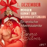 Cover-Bild zu Silver, Emma: 1. Dezember: Morgen kommt der Weihnachtsmann - ein erotischer Adventskalender (Audio Download)