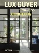 Cover-Bild zu Lux Guyer (1894-1955). Architektin von Tönnesmann, Andreas (Vorb.)