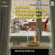 Cover-Bild zu Babushka velela klanyat'sya i peredat', chto prosit proshcheniya (Audio Download) von Backman, Fredrik