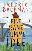 Cover-Bild zu Eine ganz dumme Idee (eBook) von Backman, Fredrik
