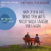 Cover-Bild zu Und jeden Tag wird der Weg nach Hause länger und länger - Anselm Grün begegnen (Ungekürzte Lesung) (Audio Download) von Backman, Fredrik