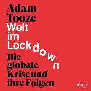 Cover-Bild zu Welt im Lockdown - die globale Krise und ihre Folgen (Audio Download) von Tooze, Adam