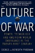 Cover-Bild zu The Future of War: Power, Technology and American World Dominance in the Twenty-First Century von Friedman, George