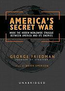 Cover-Bild zu America's Secret War: Inside the Hidden Worldwide Struggle Between America and Its Enemies von Friedman, George