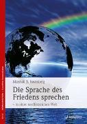 Cover-Bild zu Rosenberg, Marshall B.: Die Sprache des Friedens sprechen - in einer konfliktreichen Welt