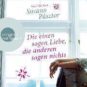 Cover-Bild zu Pásztor, Susann: Die einen sagen Liebe, die anderen sagen nichts (Ungekürzte Lesung) (Audio Download)
