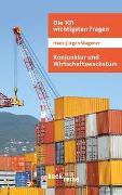 Cover-Bild zu Wagener, Hans-Jürgen: Die 101 wichtigsten Fragen - Konjunktur und Wirtschaftswachstum