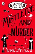 Cover-Bild zu Stevens, Robin: Mistletoe and Murder (eBook)