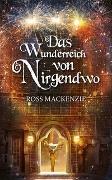 Cover-Bild zu MacKenzie, Ross: Das Wunderreich von Nirgendwo