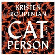Cover-Bild zu Cat Person (Ungekürzte Lesung) (Audio Download) von Roupenian, Kristen