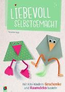 Cover-Bild zu Vogt, Susanne: Liebevoll selbstgemacht - Mit Kita-Kindern Geschenke und Raumdeko basteln