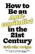 Cover-Bild zu Wright, Erik Olin: How to Be an Anticapitalist in the Twenty-First Century