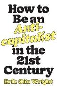 Cover-Bild zu Olin Wright, Erik: How to Be an Anticapitalist in the Twenty-First Century (eBook)