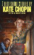 Cover-Bild zu 7 best short stories by Kate Chopin (eBook) von Chopin, Kate