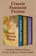 Cover-Bild zu Classic Feminist Fiction (eBook) von Gilman, Charlotte Perkins