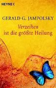 Cover-Bild zu Verzeihen ist die grösste Heilung von Jampolsky, Gerald G.