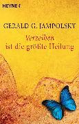Cover-Bild zu Verzeihen ist die größte Heilung (eBook) von Jampolsky, Gerald G.