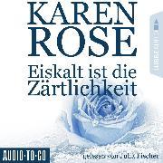 Cover-Bild zu Eiskalt ist die Zärtlichkeit - Chicago-Reihe, Teil 1 (Gekürzt) (Audio Download) von Rose, Karen