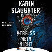 Cover-Bild zu Grant-County-Reihe, Teil 2: Vergiss mein nicht (Ungekürzt) (Audio Download) von Slaughter, Karin