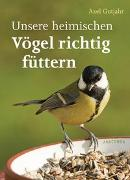 Cover-Bild zu Gutjahr, Axel: Unsere heimischen Vögel richtig füttern