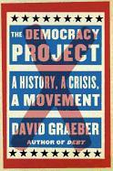 Cover-Bild zu The Democracy Project: A History, a Crisis, a Movement von Graeber, David