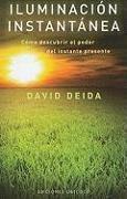 Cover-Bild zu Iluminacion Instantanea: Como Descubrir el Poder del Instante Presente = Instant Enlightenment von Deida, David