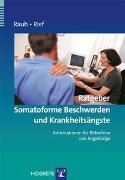 Cover-Bild zu Ratgeber Somatoforme Beschwerden und Krankheitsängste von Rauh, Elisabeth