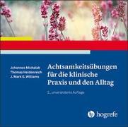 Cover-Bild zu Achtsamkeitsübungen für die klinische Praxis und den Alltag von Michalak, Johannes