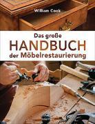 Das große Handbuch der Möbelrestaurierung. Selbst restaurieren, reparieren, aufarbeiten, pflegen - Schritt für Schritt von Cook, William