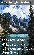 Cover-Bild zu The Day of Sir Wilfrid Laurier: A Chronicle of Our Own Time (eBook) von Skelton, Oscar Douglas