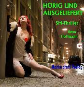 Cover-Bild zu Arne Hoffmann, Hörig und ausgeliefert (eBook) von Hoffmann, Arne
