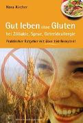 Cover-Bild zu Gut leben ohne Gluten bei Zöliakie, Sprue, Getreideallergie von Kircher, Nora
