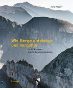 Wie Berge entstehen und vergehen von Meyer, Jürg