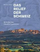 Das Relief der Schweiz von Bühl, Herbert