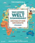 Cover-Bild zu Was unsere Welt zusammenhält - Die Macht der Geografie für Kinder von Marshall, Tim