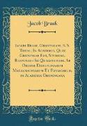 Iacobi Braak, Groningani, S. S. Theol; In Academia, Quae Groningae Est, Studiosi, Responsio Ad Quaestionem, Ab Ordine Disciplinarum Mathematicarum Et Physicarum, in Academia Groningana (Classic Reprint) von Braak, Jacob