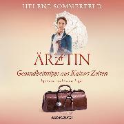 Cover-Bild zu Die Ärztin: Gesundheitstipps aus Kaisers Zeiten (Audio Download) von Sommerfeld, Helene