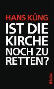 Cover-Bild zu Ist die Kirche noch zu retten? (eBook) von Küng, Hans