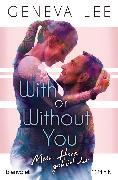 Cover-Bild zu With or Without You - Mein Herz gehört dir (eBook) von Lee, Geneva