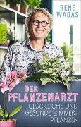 Der Pflanzenarzt: Glückliche und gesunde Zimmerpflanzen von Wadas, René