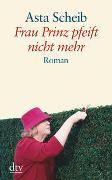 Cover-Bild zu Frau Prinz pfeift nicht mehr von Scheib, Asta