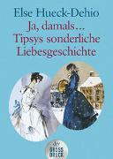 Cover-Bild zu Ja, damals ? Tipsys sonderliche Liebesgeschichte von Hueck-Dehio, Else